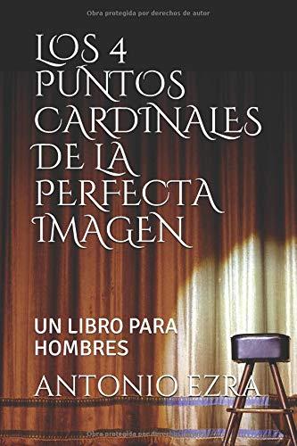 LOS 4 PUNTOS CARDINALES DE LA PERFECTA IMAGEN  UN LIBRO PARA HOMBRES 39f86d9d2f04