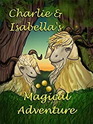 Charlie and Isabella's Magical Adventure (Charlie and Isabella's Magical Adventures) by Felicity McCullough (2012-01-11)