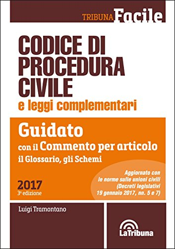 Codice di procedura civile e leggi complementari. Guidato con il commento per articolo, il glossario, gli schemi