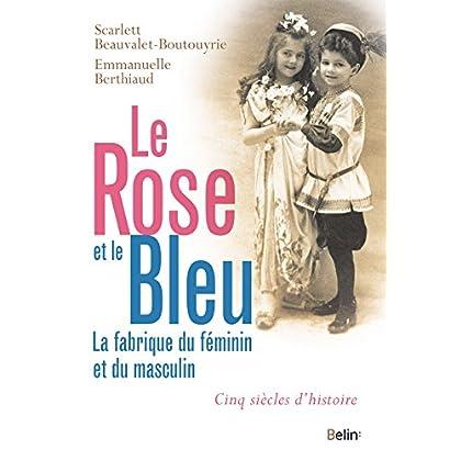 Le rose et le bleu. La fabrique du féminin et du masculin (Histoire)
