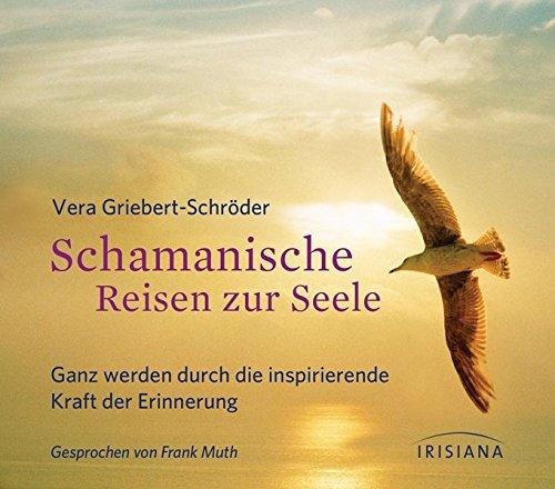 Schamanische Reisen zur Seele CD: Ganz werden durch die inspirierende Kraft der Erinnerung