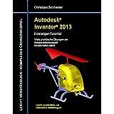 Autodesk Inventor 2013 - Einsteiger-Tutorial: Viele praktische Übungen am Konstruktionsobjekt HUBSCHRAUBER
