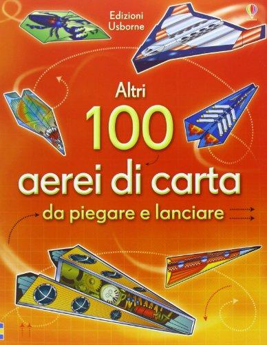 Altri 100 aerei di carta da piegare e lanciare. Aerei di carta. Ediz. illustrata di Andy Tudor,M. Bogliolo