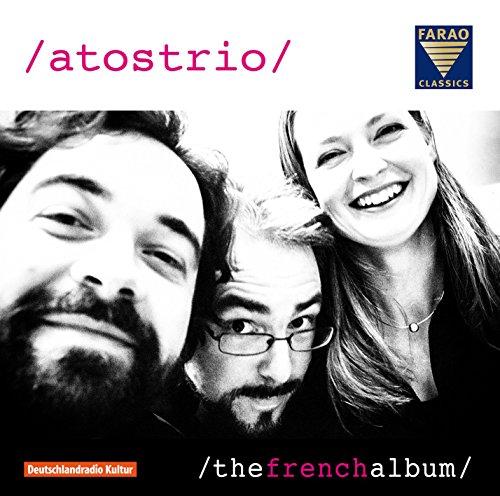 Claude Debussy, Jean Françaix , Lili Boulanger, Cecile Chaminade: Atos Trio - The French Album