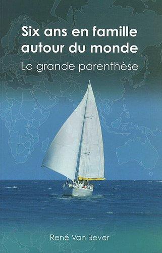 Six ans en famille autour du monde : La grande parenthèse par René Van Bever