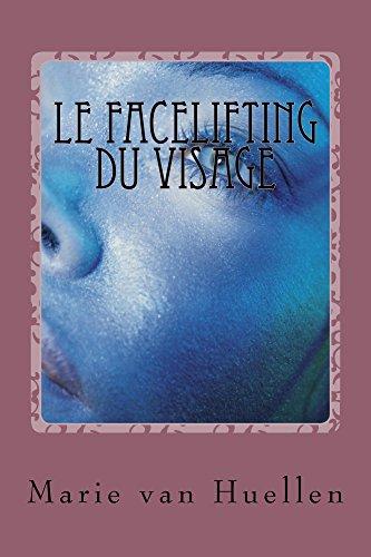 Le facelifting du visage: les dernières découvertes (French Edition)