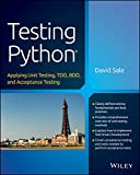 Testing Python: Applying Unit Testing, TDD, BDD and Acceptance Testing (English Edition)