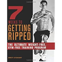 { 7 WEEKS TO GETTING RIPPED: THE ULTIMATE WEIGHT-FREE, GYM-FREE TRAINING PROGRAM } By Stewart, Brett ( Author ) [ Jan - 2012 ] [ Paperback ]
