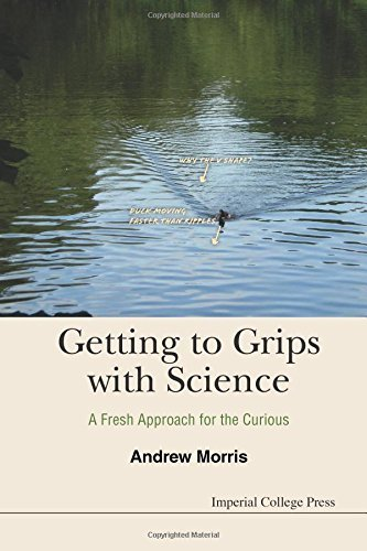Getting To Grips With Science: A Fresh Approach For The Curious by Andrew James Morris (2014-12-10)