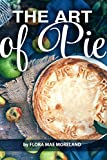 The Art of Pie: Pie Making Made Easy
