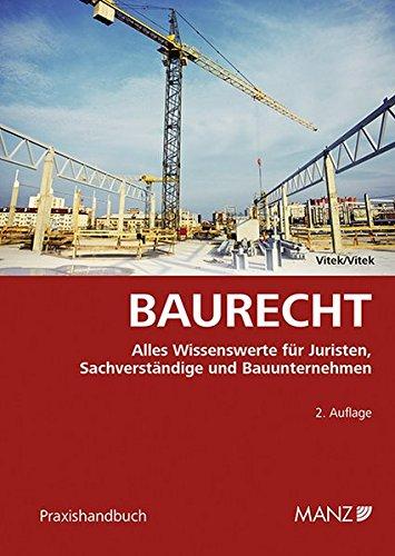 Baurecht: Alles Wissenswerte für Juristen, Sachverständige und Bauunternehmen (Praxishandbuch)