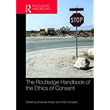 The Routledge Handbook of the Ethics of Consent (Routledge Handbooks in Applied Ethics) (English Edition)