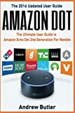 Amazon Dot: The Ultimate User Guide to Amazon Echo Dot 2nd Generation For Newbie (Amazon Echo 2016,user manual,web services,by amazon,Free books,Free ... 6 (Amazon Prime, smart devices, internet)