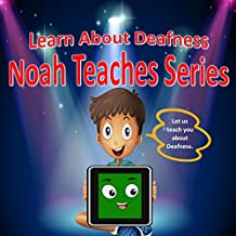 Learn About Deafness : Noah Teaches Series (English Edition)