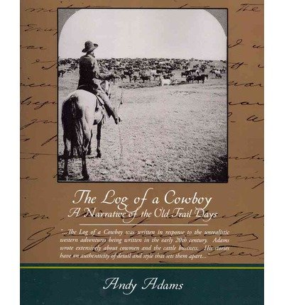 [The Log of a Cowboy a Narrative of the Old Trail Days [ THE LOG OF A COWBOY A NARRATIVE OF THE OLD TRAIL DAYS ] By Adams, Andy ( Author )Feb-17-2009 Paperback