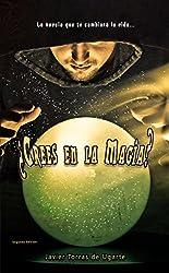 ¿Crees en la magia?: La novela que te cambiará la vida
