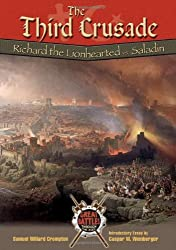 The Third Crusade: Richard the Lionhearted Versus Saladin (Great Battles Thru the Ages)