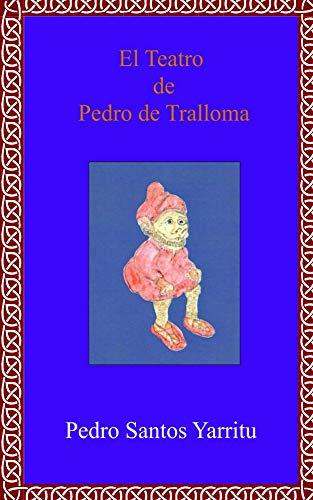 El Teatro de Pedro de Tralloma por Pedro Santos-Yarritu
