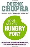 What Are You Hungry For?: The Chopra Solution to Permanent Weight Loss, Well-Being and Lightness of Soul