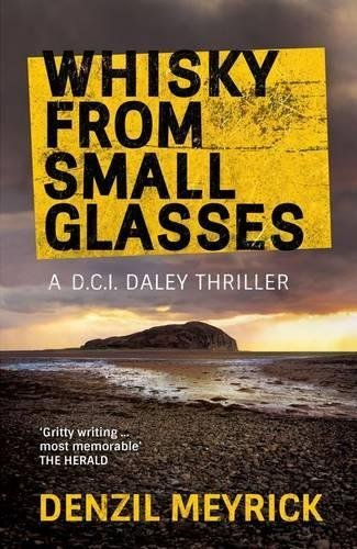Whisky from Small Glasses: A D.C.I. Daley Thriller by Denzil Meyrick (12-Feb-2015) Paperback