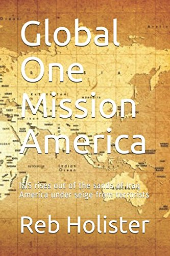 Global One Mission America: ISIS rises out of the sands of Iraq America under seige from terrorists
