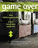 game over. Eine Industriegeschichte - Primer industrijske zgodovine