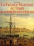 LA FRANCE MARITIME AU TEMPS DE LOUIS XV ET LOUIS XVI. Gravures et dessins des frères Ozanne. Peintures de Joseph Vernet