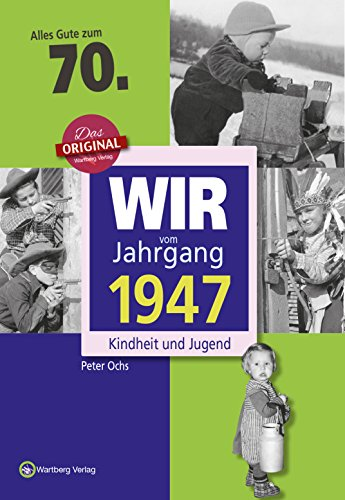 wir-vom-jahrgang-1947-kindheit-und-jugend-jahrgangsbande-70-geburtstag