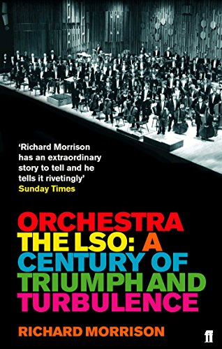 Orchestra: The LSO: A Century of Triumphs and Turbulence por Richard Morrison