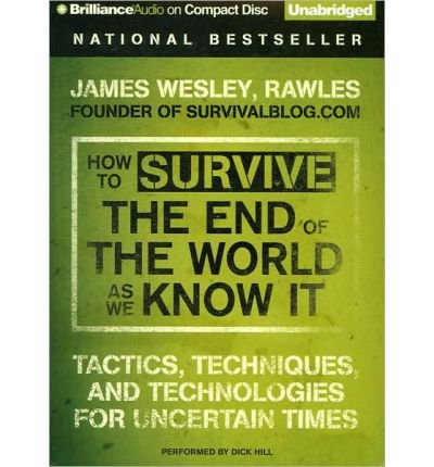 (How to Survive the End of the World as We Know It: Tactics, Techniques and Technologies for Uncertain Times) By James Wesley Rawles (Author) audioCD on (Dec , 2009)