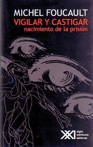 Vigilar y castigar: por Michel Foucault