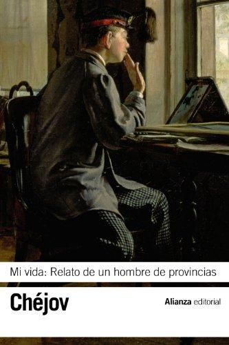 Mi vida: Relato de un hombre de provincias (El Libro De Bolsillo - Bibliotecas De Autor - Biblioteca Chéjov)