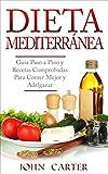 Dieta Mediterránea: Guía Paso a Paso y Recetas Comprobadas Para Comer Mejor y...