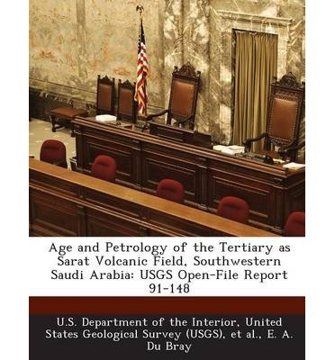 Age and Petrology of the Tertiary as Sarat Volcanic Field, Southwestern Saudi Arabia: Usgs Open-File Report 91-148 (Paperback) - Common
