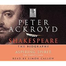 Shakespeare - The Biography: Vol I: Aspiring Spirit