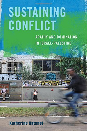 Sustaining Conflict: Apathy and Domination in Isr?|l-Palestine by Katherine Natanel (2016-03-29)
