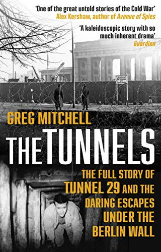 The Tunnels: The Full Story of Tunnel 29 and the Daring Escapes Under the Berlin Wall