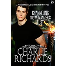 Channeling the Womanizer's Lust (A Paranormal's Love Book 23)
