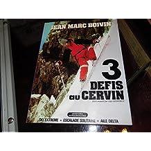 3 défis au Cervin : Ski extrême, escalade solitaire, aile delta (Aventures extraordinaires)