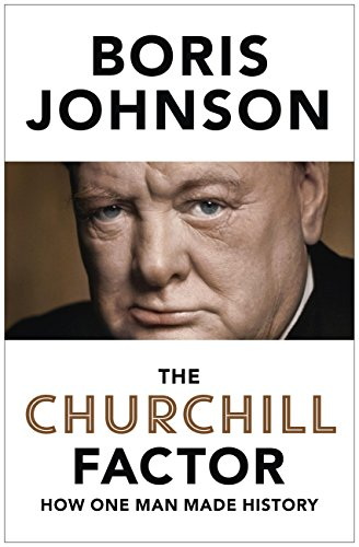 The Churchill Factor: How One Man Made History por Boris Johnson epub