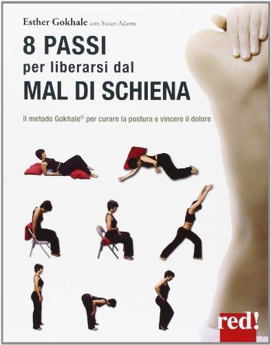 8 passi per liberarsi dal mal di schiena. Curare la postura per vincere il dolore
