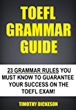 TOEFL Grammar Guide - 23 Grammar Rules You Must Know To Guarantee Your Success On The TOEFL Exam!