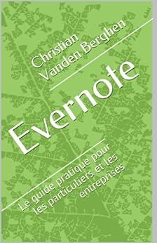 Evernote: le guide pratique: Pour les particuliers et les entreprises par [Berghen, Christian Vanden]