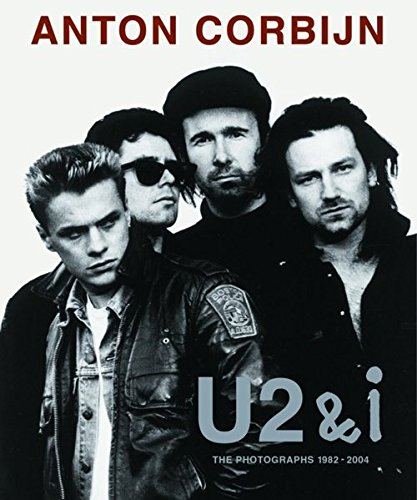 U2 & I : The photographs 1982-2004 por Anton Corbijn