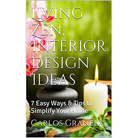 Living Zen, Interior Design Ideas: 7 Easy Ways & Tips to Simplify Your Home (NEW AGE Today Book 2) (English Edition)
