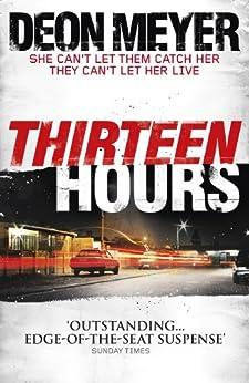 Thirteen Hours (Benny Griessel Book 2) by [Meyer, Deon]