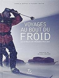 Voyage au bout du froid : Les 8 pôles de Frederik Paulsen