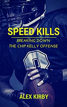 Speed Kills: Breaking Down the Chip Kelly Offense (English Edition) par [Kirby, Alex]