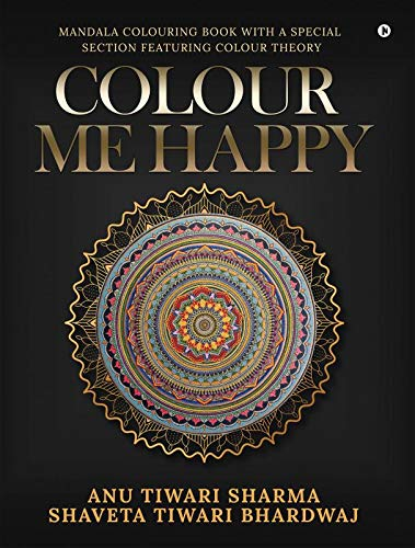 Colour Me Happy : Mandala Colouring Book with a Special Section Featuring Colour Theory
