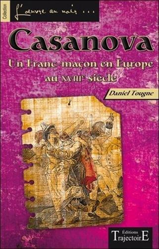 Casanova : Un franc-maçon en Europe au XVIII siècle par Daniel Tougne